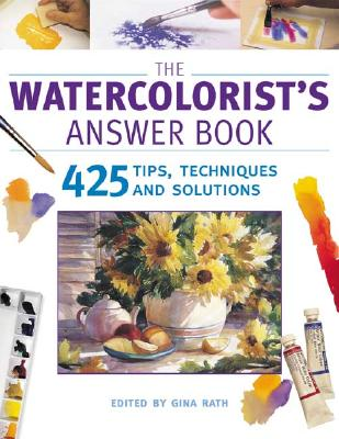 The Watercolorist's Answer Book By Rath, Gina (EDT)